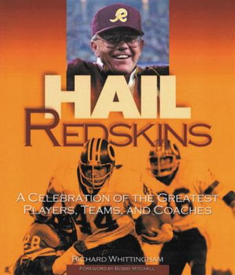 Hail Redskins: A Celebration of the Greatest Players, Teams, and Coaches 9781572436886