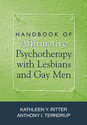Handbook of Affirmative Psychotherapy with Lesbians and Gay Men 9781572307148