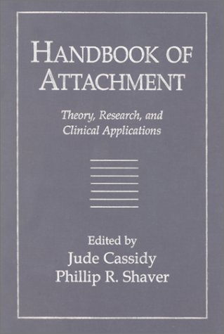 Handbook of Attachment: Theory, Research, and Clinical Applications 9781572300873
