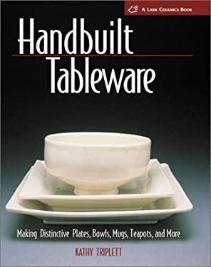 Handbuilt Tableware: Making Distinctive Plates, Bowls, Mugs, Teapots and More 9781579904401