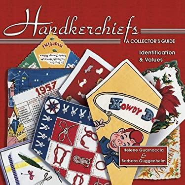 Handkerchiefs a Collector's Guide: Identification & Values 9781574323566