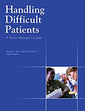 Handling Difficult Patients: A Nurse Manager's Guide 9781578393749