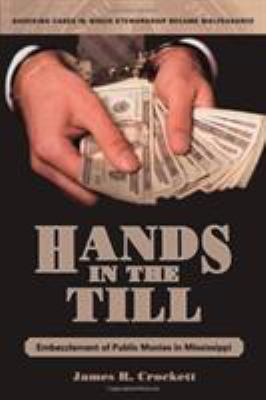 Hands in the Till: Embezzlement of Public Monies in Mississippi 9781578069354