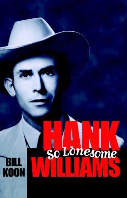 Hank Williams, So Lonesome 9781578062836