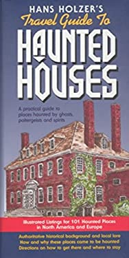 Hanz Holzer's Travel Guide to Haunted Houses: A Practical Guide to Places Haunted by Ghosts, Spirits and Poltergeists 9781579120160