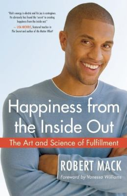 Happiness from the Inside Out: The Art and Science of Fulfillment 9781577316589