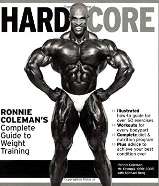 Hardcore: Ronnie Coleman's Complete Guide to Weight Training 9781572439733
