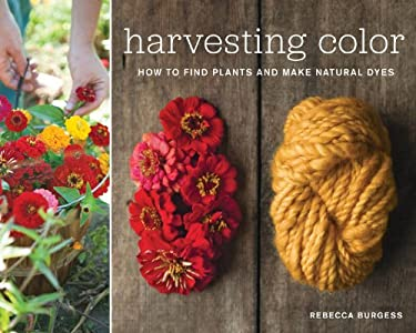 Harvesting Color: How to Find Plants and Make Natural Dyes 9781579654252