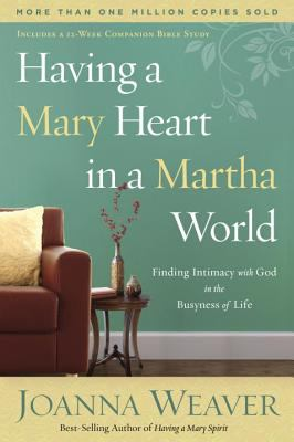 Having a Mary Heart in a Martha World: Finding Intimacy with God in the Busyness of Life 9781578562589