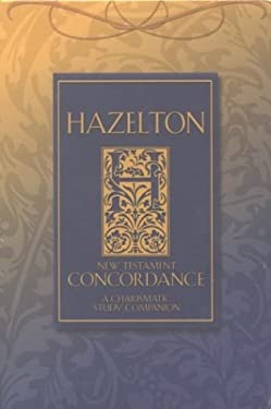 Hazelton Concordance to the New Testament: A Topical, Charismatic Study Companion 9781577942740