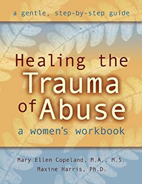Healing the Trauma of Abuse: A Women's Workbook 9781572241992