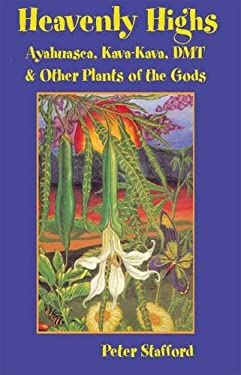Heavenly Highs: Ayahuasca, Kava-Kava, Dmt, and Other Plants of the Gods 9781579510695