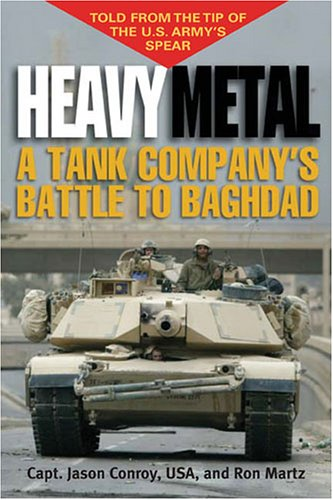 Heavy Metal: A Tank Company's Battle to Baghdad 9781574888577
