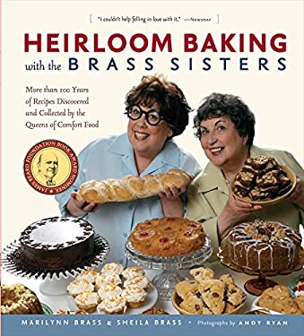 Heirloom Baking with the Brass Sisters: More Than 100 Years of Recipes Discovered and Collected by the Queens of Comfort Food 9781579128814
