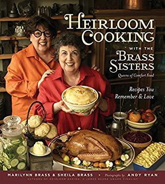 Heirloom Cooking with the Brass Sisters: Recipes You Remember and Love 9781579127848