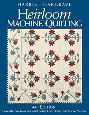 Heirloom Machine Quilting: A Comprehensive Guide to Hand-Quilting Effects Using Your Sewing Machine 9781571202369