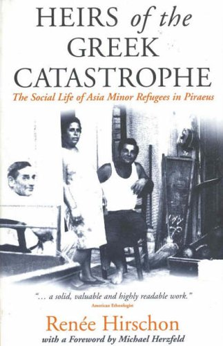 Heirs of the Greek Catastrophe: The Social Life of Asia Minor Refugees in Piraeus 9781571817303