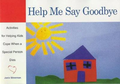 Help Me Say Goodbye: Activities for Helping Kids Cope When a Special Person Dies 9781577490852