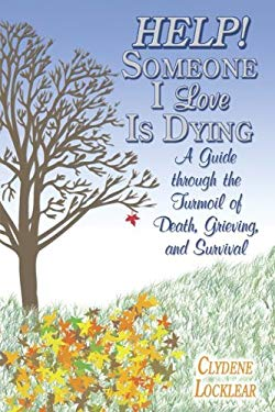 Help! Someone I Love Is Dying: A Guide Through the Turmoil of Death, Grieving, and Survival 9781572493667