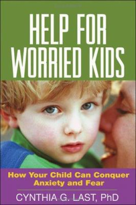 Help for Worried Kids: How Your Child Can Conquer Anxiety and Fear 9781572308589
