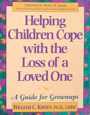 Helping Children Cope with the Loss of a Loved One: A Guide for Grownups 9781575420004