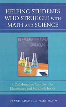 Helping Students Who Struggle with Math and Science: A Collaborative Approach for Elementary and Middle Schools 9781578867578