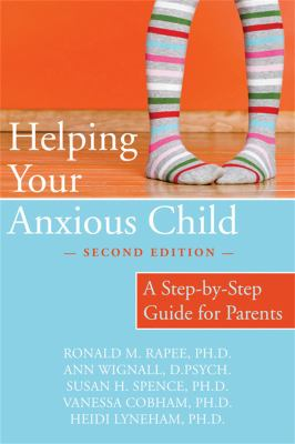 Helping Your Anxious Child: A Step-By-Step Guide for Parents 9781572245754