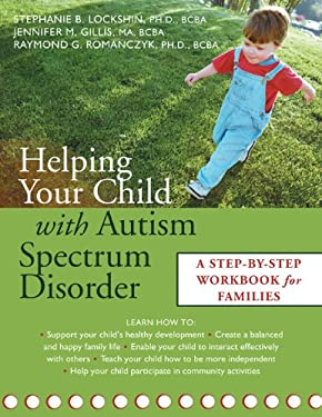Helping Your Child with Autism Spectrum Disorder: A Step-By-Step Workbook for Families 9781572243842