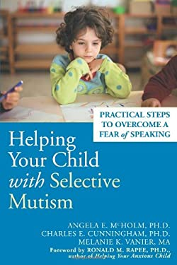 Helping Your Child with Selective Mutism: Practical Steps to Overcome a Fear of Speaking 9781572244160