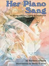 Her Piano Sang: A Story about Clara Schumann