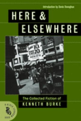 Here & Elsewhere: The Collected Fiction of Kenneth Burke 9781574232028