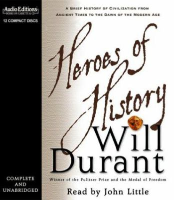 Heroes of History: A Brief History of Civilization from Ancient Times to the Dawn of the Modern Age 9781572703445