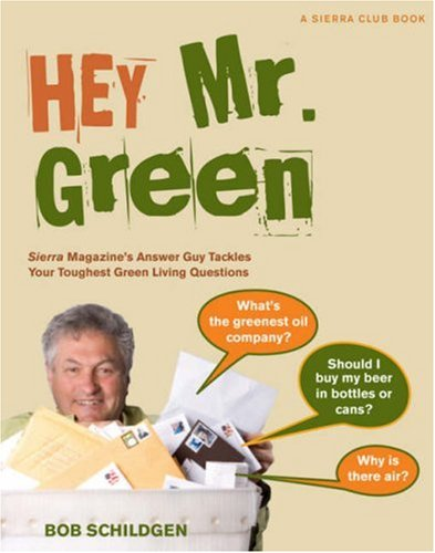 Hey Mr. Green: Sierra Magazine's Answer Guy Tackles Your Toughest Green Living Questions 9781578051434