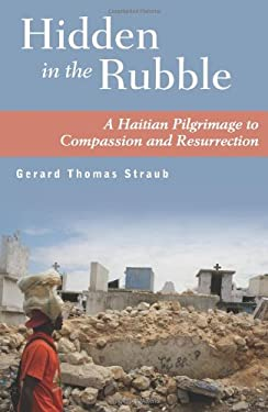 Hidden in the Rubble: A Haitian Pilgrimage to Compassion and Resurrection 9781570758973