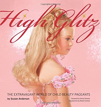 High Glitz: The Extravagant World of Child Beauty Pageants 9781576875148