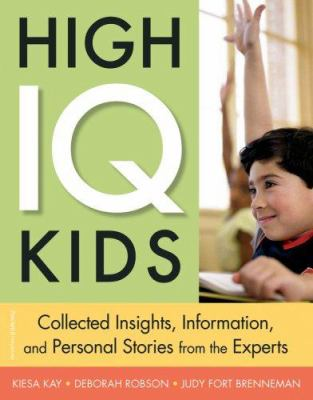 High IQ Kids: Collected Insights, Information, and Personal Stories from the Experts 9781575422619