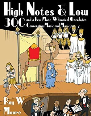 High Notes and Low: 300 and a Few More Whimsical Anecdotes Concerning Music and Musicians 9781574672404