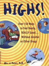 Highs!: Over 150 Ways to Feel Really, Really Good... Without Alcohol or Other Drugs