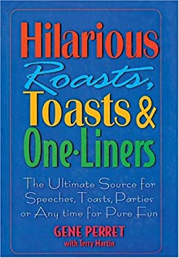 Hilarious Roasts, Toasts & One-Liners: The Ultimate Source for Speeches, Toasts, Parties or Anytime for Pure Fun 9781578661237