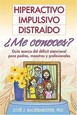 Hiperactivo, Impulsivo, Distramdo ?Me Conoces?: Guma Acerca del Dificit Atencional Para Padres, Maestros y Profesionales 9781572307414
