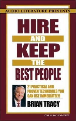 Hire and Keep the Best People: 21 Practical and Proven Techniques You Can Use Immediately! 9781574534412