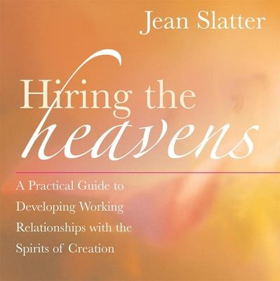 Hiring the Heavens: A Practical Guide to Developing Working Relationships with the Spirits of Creation 9781577315124