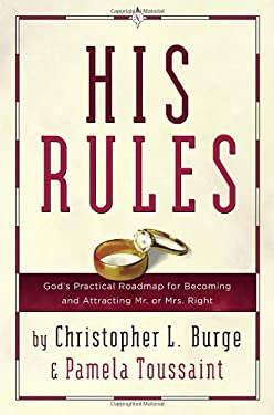 His Rules: God's Practical Road Map for Becoming and Attracting Mr. or Mrs. Right 9781578569588