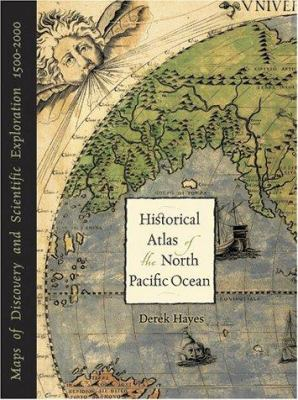 Historical Atlas of the North Pacific Ocean: Maps of Discovery and Scientific Exploration, 1500-2000 9781570613111