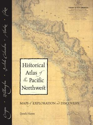 Historical Atlas of the Pacific Northwest: Maps of Exploration and Discovery: British Columbia, Washington, Oregon, Alaska, Yukon 9781570612152