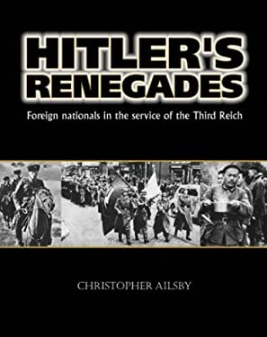Hitler's Renegades: Foreign Nationals in the Service of the Third Reich 9781574888386