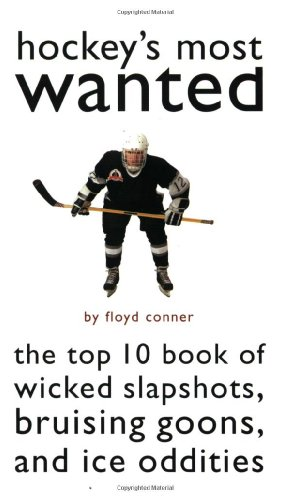 Hockey's Most Wanted: The Top 10 Book of Wicked Slapshots, Bruising Goons, and Ice Oddities 9781574883640