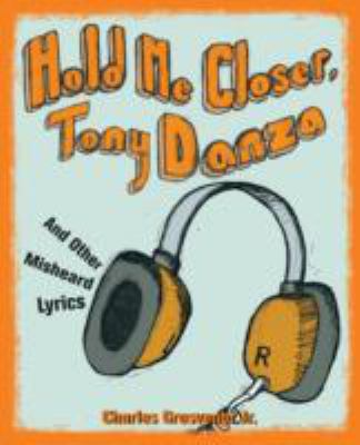 Hold Me Closer, Tony Danza: And Other Misheard Lyrics 9781570615337