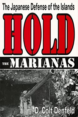Hold the Marianas: The Japanese Defense of the Islands 9781572490147