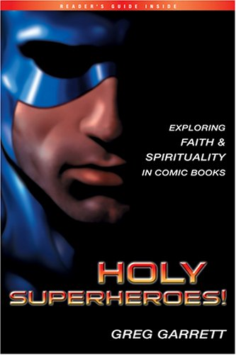 Holy Superheroes!: Exploring Faith and Spirituality in Comic Books 9781576835760